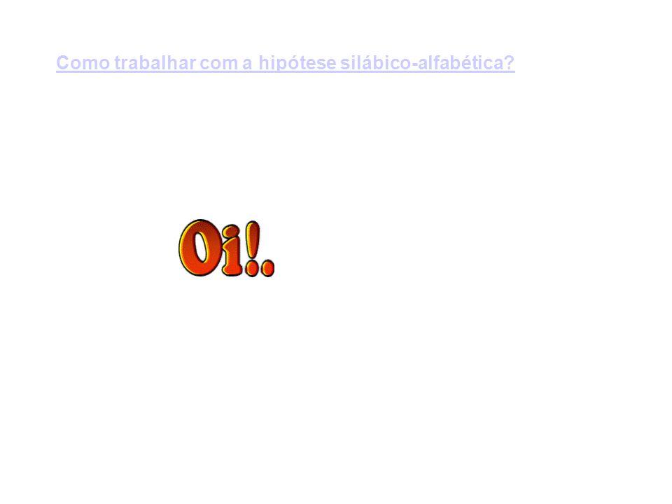 Como trabalhar com a hipótese silábico-alfabética