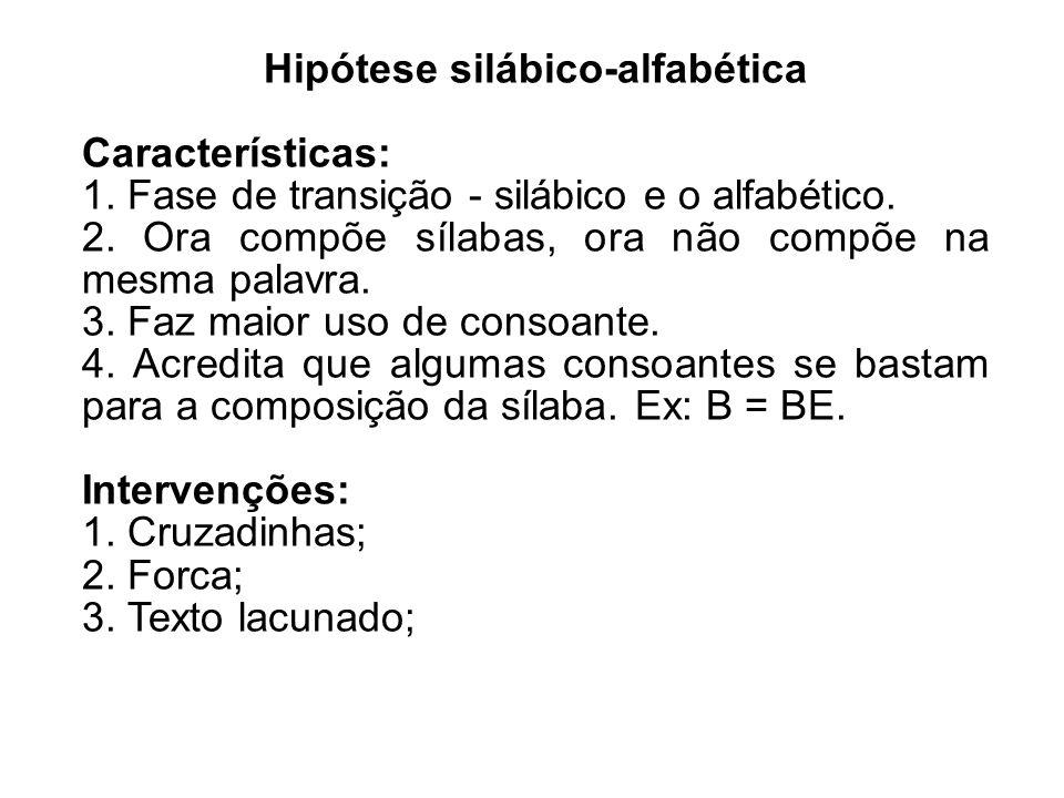 Hipótese silábico-alfabética Características: 1. Fase de transição - silábico e o alfabético.