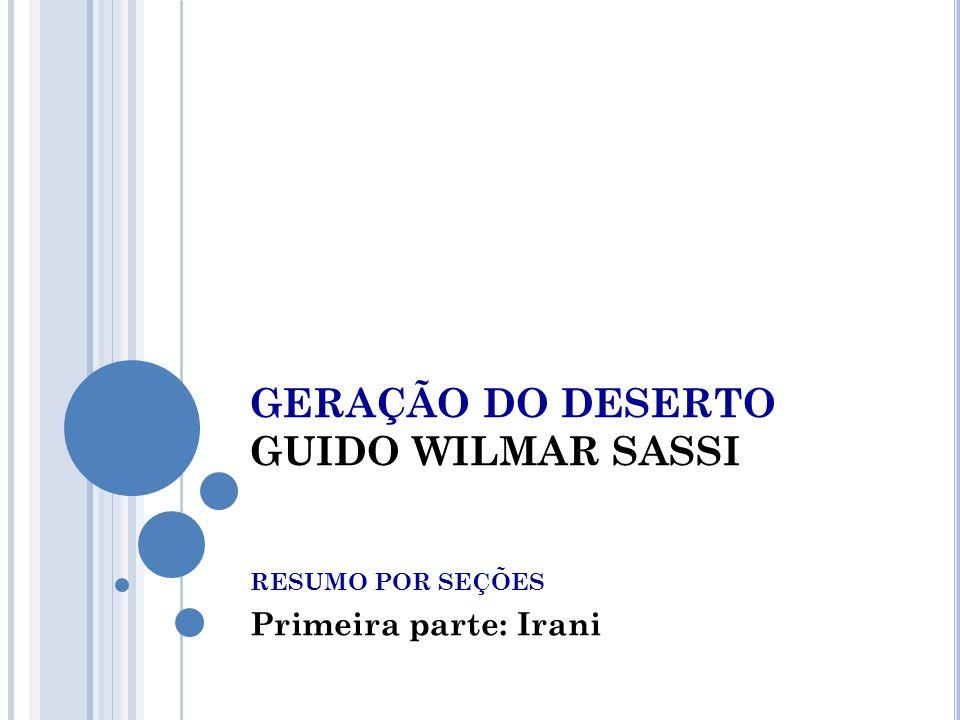 ADVERTÊNCIA: Para melhor absorver a história, ofereceu-se, aqui, uma sucinta recontagem da obra Geração do Deserto de Guido Wilmar Sassi.