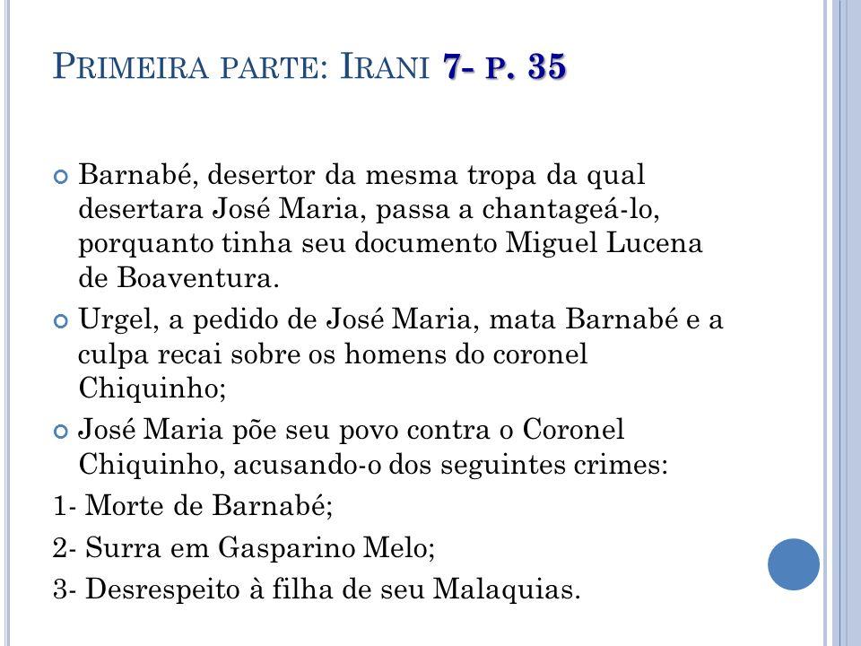 7- P. 35 P RIMEIRA PARTE : I RANI 7- P. 35 Barnabé, desertor da mesma tropa da qual desertara José Maria, passa a chantageá-lo, porquanto tinha seu do