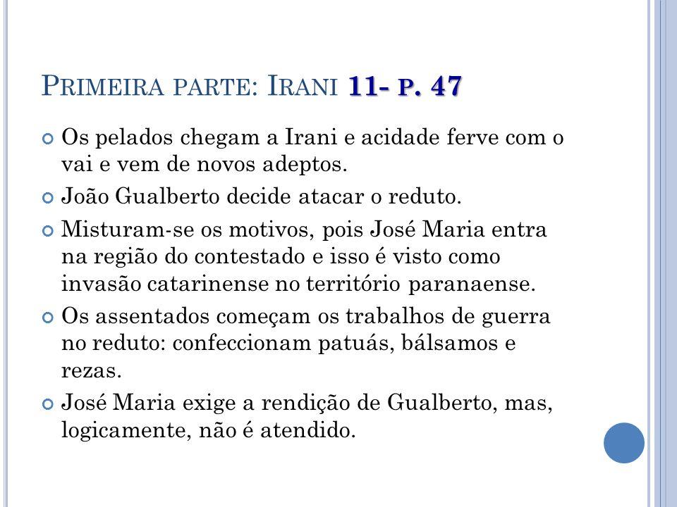11- P. 47 P RIMEIRA PARTE : I RANI 11- P. 47 Os pelados chegam a Irani e acidade ferve com o vai e vem de novos adeptos. João Gualberto decide atacar