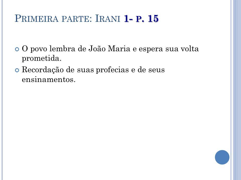1- P. 15 P RIMEIRA PARTE : I RANI 1- P. 15 O povo lembra de João Maria e espera sua volta prometida. Recordação de suas profecias e de seus ensinament