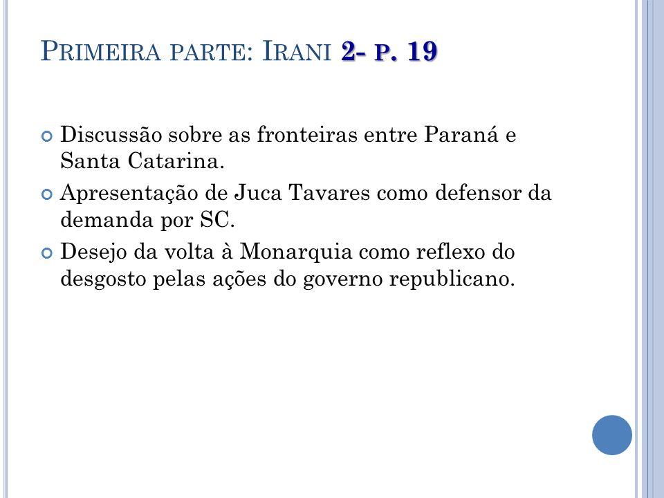 2- P. 19 P RIMEIRA PARTE : I RANI 2- P. 19 Discussão sobre as fronteiras entre Paraná e Santa Catarina. Apresentação de Juca Tavares como defensor da