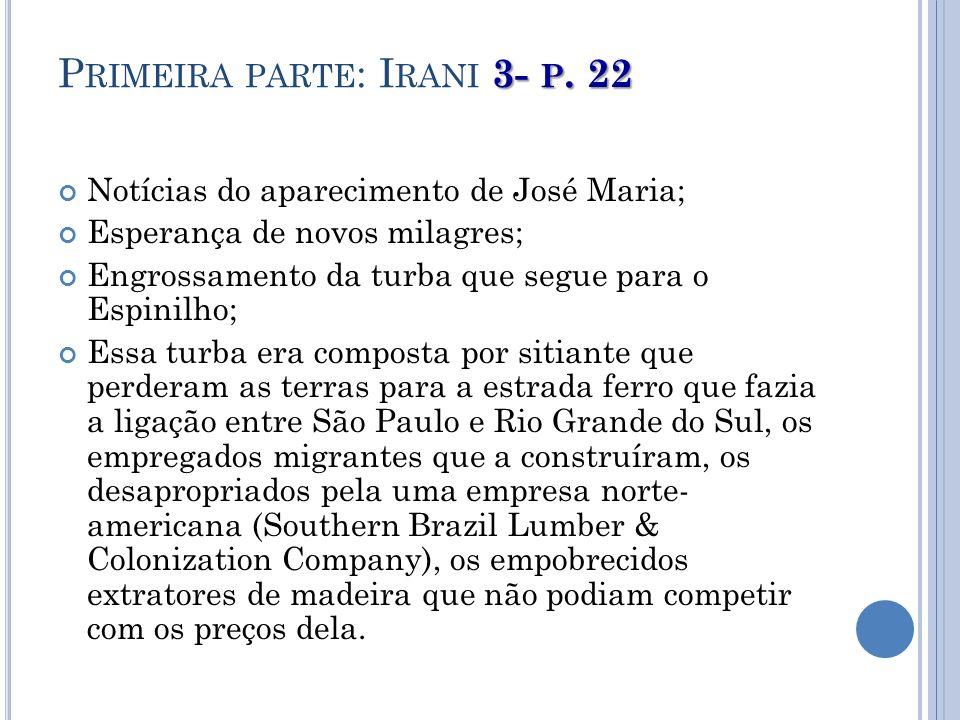 3- P. 22 P RIMEIRA PARTE : I RANI 3- P. 22 Notícias do aparecimento de José Maria; Esperança de novos milagres; Engrossamento da turba que segue para
