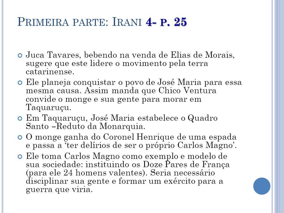 4- P. 25 P RIMEIRA PARTE : I RANI 4- P. 25 Juca Tavares, bebendo na venda de Elias de Morais, sugere que este lidere o movimento pela terra catarinens