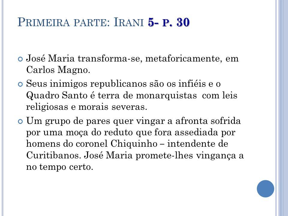 5- P. 30 P RIMEIRA PARTE : I RANI 5- P. 30 José Maria transforma-se, metaforicamente, em Carlos Magno. Seus inimigos republicanos são os infiéis e o Q