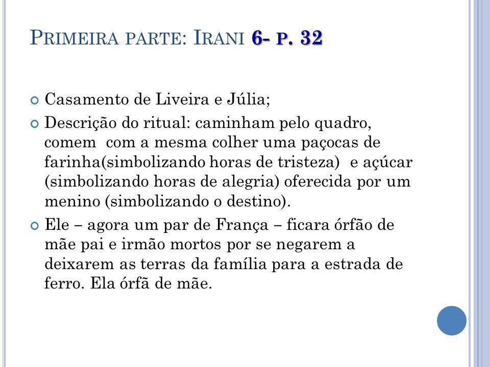 6- P. 32 P RIMEIRA PARTE : I RANI 6- P. 32 Casamento de Liveira e Júlia; Descrição do ritual: caminham pelo quadro, comem com a mesma colher uma paçoc