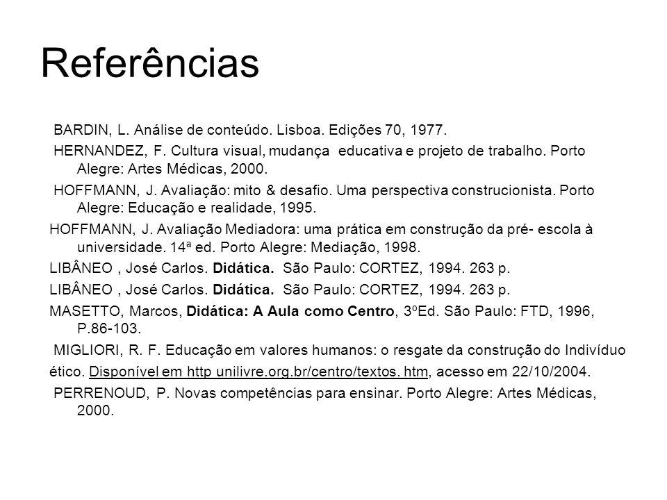 Referências BARDIN, L. Análise de conteúdo. Lisboa. Edições 70, 1977. HERNANDEZ, F. Cultura visual, mudança educativa e projeto de trabalho. Porto Ale