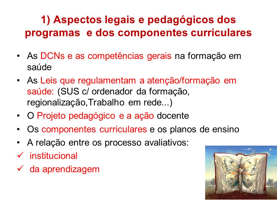 1) Aspectos legais e pedagógicos dos programas e dos componentes curriculares As DCNs e as competências gerais na formação em saúde As Leis que regula