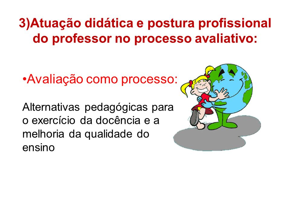 3)Atuação didática e postura profissional do professor no processo avaliativo: Avaliação como processo: Alternativas pedagógicas para o exercício da docência e a melhoria da qualidade do ensino
