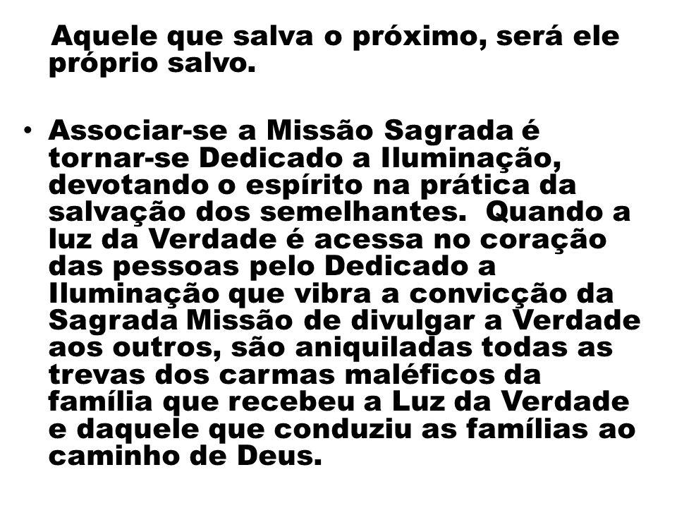 Aquele que salva o próximo, será ele próprio salvo. Associar-se a Missão Sagrada é tornar-se Dedicado a Iluminação, devotando o espírito na prática da