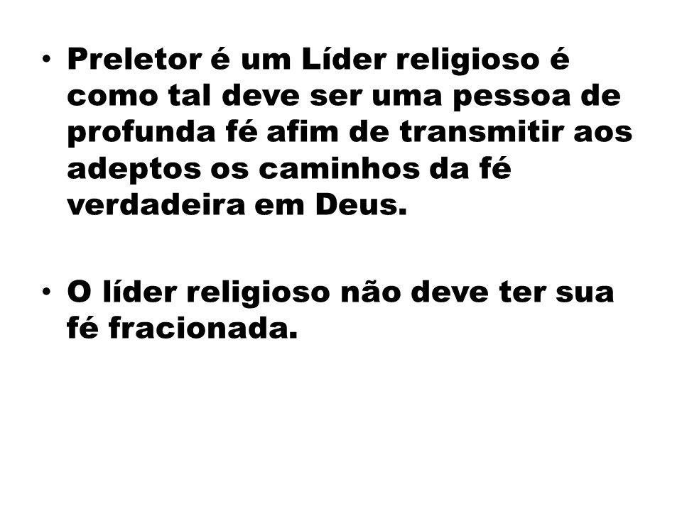 Preletor é um Líder religioso é como tal deve ser uma pessoa de profunda fé afim de transmitir aos adeptos os caminhos da fé verdadeira em Deus. O líd