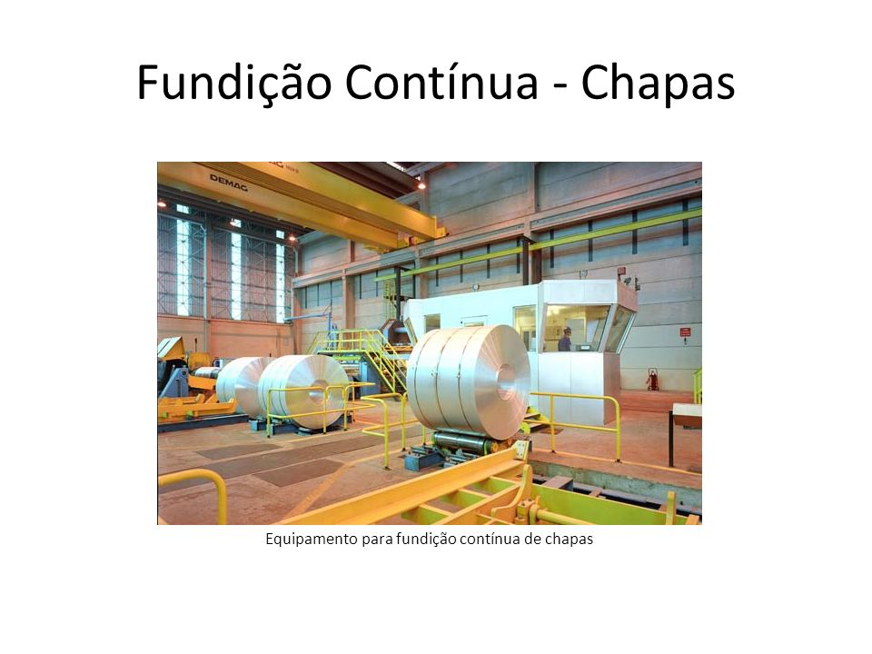 Fundição Contínua - Chapas Equipamento para fundição contínua de chapas