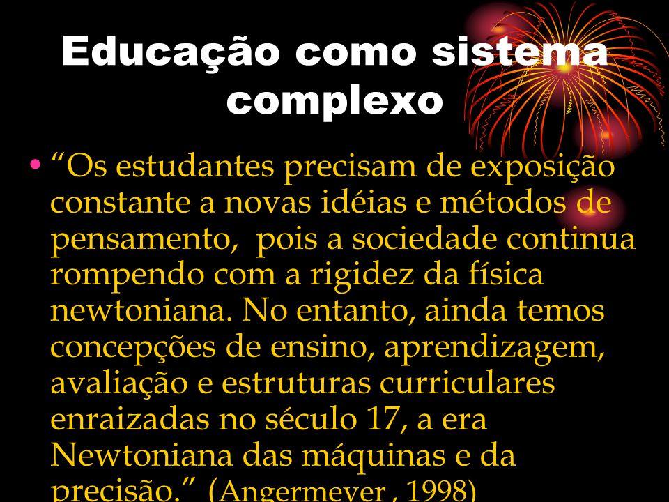 Educação como sistema complexo Os estudantes precisam de exposição constante a novas idéias e métodos de pensamento, pois a sociedade continua rompend