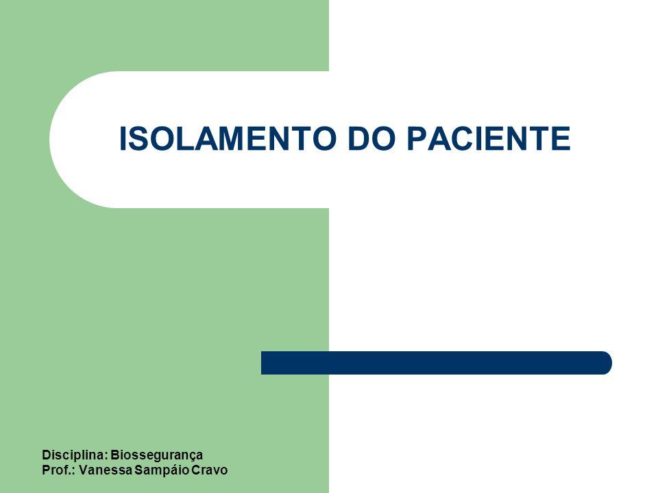 ISOLAMENTO DO PACIENTE Disciplina: Biossegurança Prof.: Vanessa Sampáio Cravo