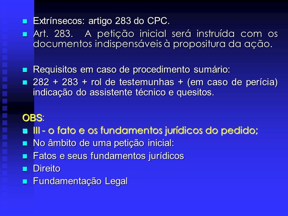 Petição Inicial REQUISITOS: Intrínsecos: artigo 282 do CPC. Intrínsecos: artigo 282 do CPC. Art. 282. A petição inicial indicará: Art. 282. A petição