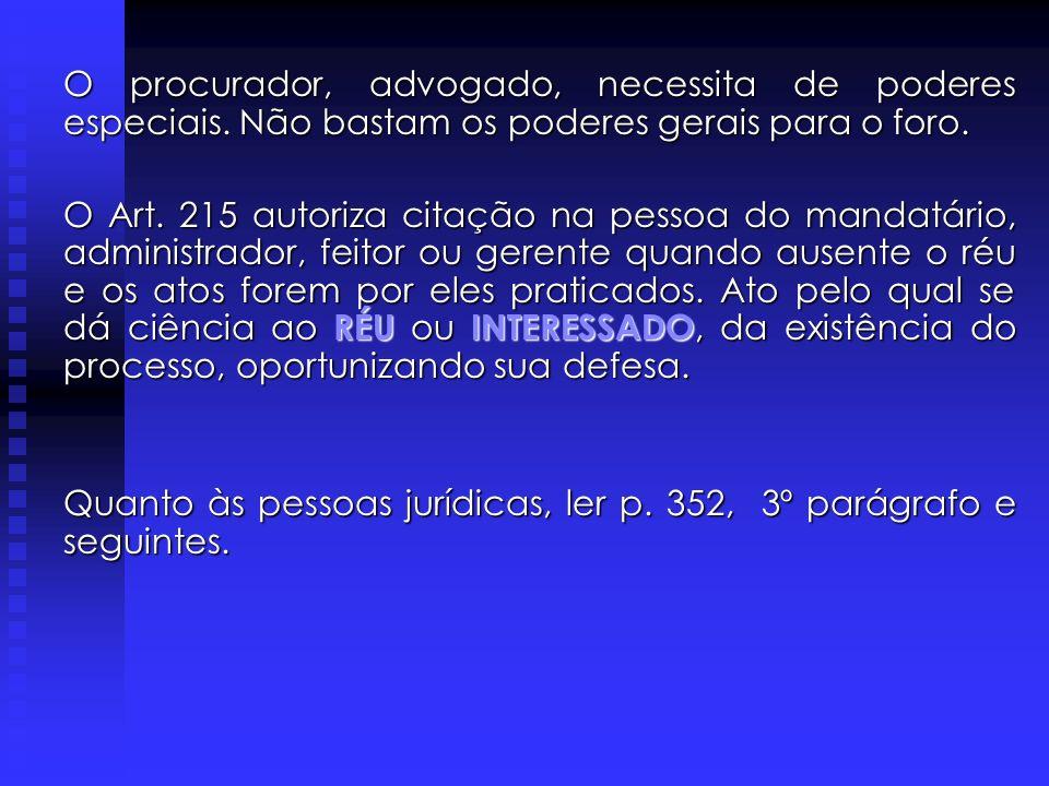 CITAÇÃO DIRETA O ART. 215 determina a citação pessoalmente ao Réu, ao seu representante ou ao procurador autorizado. DIRETA se feita diretamente ao ré