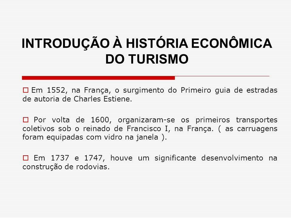 INTRODUÇÃO À HISTÓRIA ECONÔMICA DO TURISMO Em 1552, na França, o surgimento do Primeiro guia de estradas de autoria de Charles Estiene. Por volta de 1