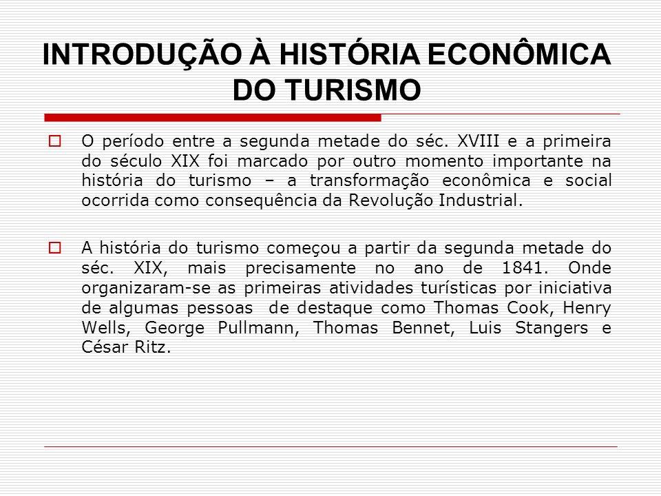 INTRODUÇÃO À HISTÓRIA ECONÔMICA DO TURISMO O período entre a segunda metade do séc. XVIII e a primeira do século XIX foi marcado por outro momento imp