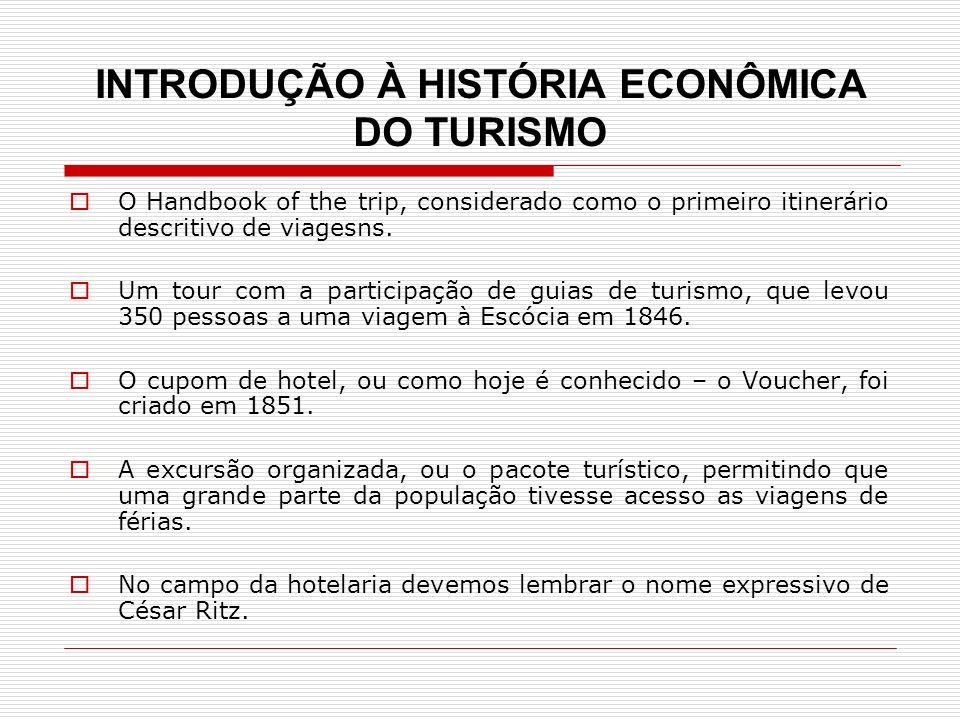 INTRODUÇÃO À HISTÓRIA ECONÔMICA DO TURISMO O Handbook of the trip, considerado como o primeiro itinerário descritivo de viagesns. Um tour com a partic
