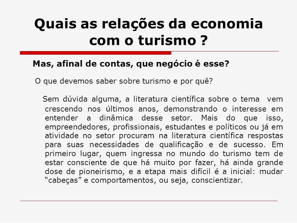 Quais as relações da economia com o turismo ? Mas, afinal de contas, que negócio é esse? O que devemos saber sobre turismo e por quê? Sem dúvida algum