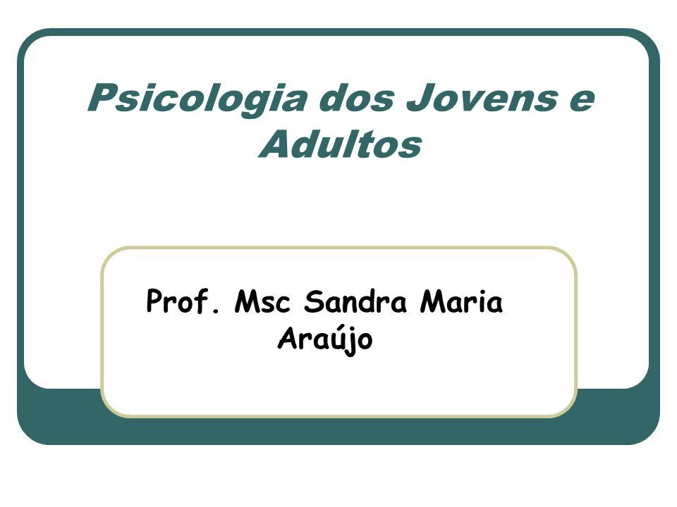 Psicologia dos Jovens e Adultos Prof. Msc Sandra Maria Araújo