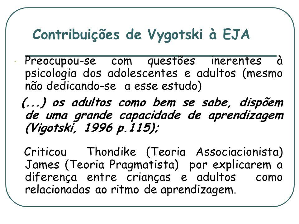 Contribuições de Vygotski à EJA Preocupou-se com questões inerentes à psicologia dos adolescentes e adultos (mesmo não dedicando-se a esse estudo) (..