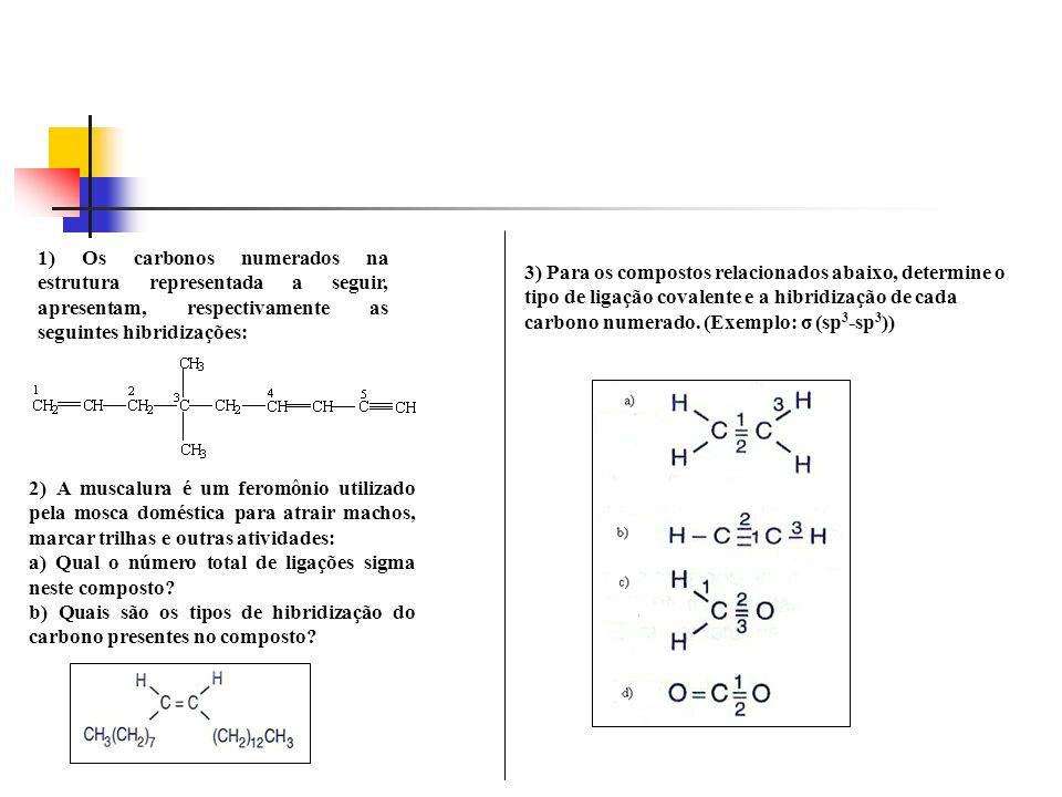3) Para os compostos relacionados abaixo, determine o tipo de ligação covalente e a hibridização de cada carbono numerado. (Exemplo: σ (sp 3 -sp 3 ))