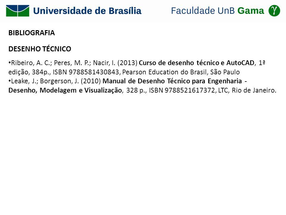 BIBLIOGRAFIA DESENHO TÉCNICO Ribeiro, A. C.; Peres, M. P.; Nacir, I. (2013) Curso de desenho técnico e AutoCAD, 1ª edição, 384p., ISBN 9788581430843,