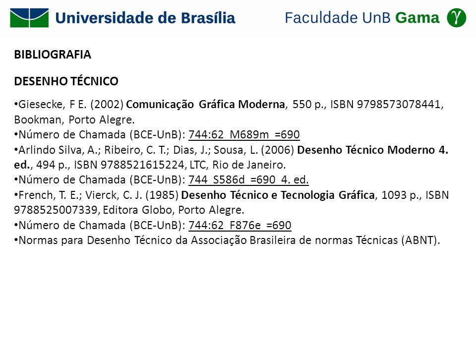 BIBLIOGRAFIA DESENHO TÉCNICO Giesecke, F E. (2002) Comunicação Gráfica Moderna, 550 p., ISBN 9798573078441, Bookman, Porto Alegre. Número de Chamada (
