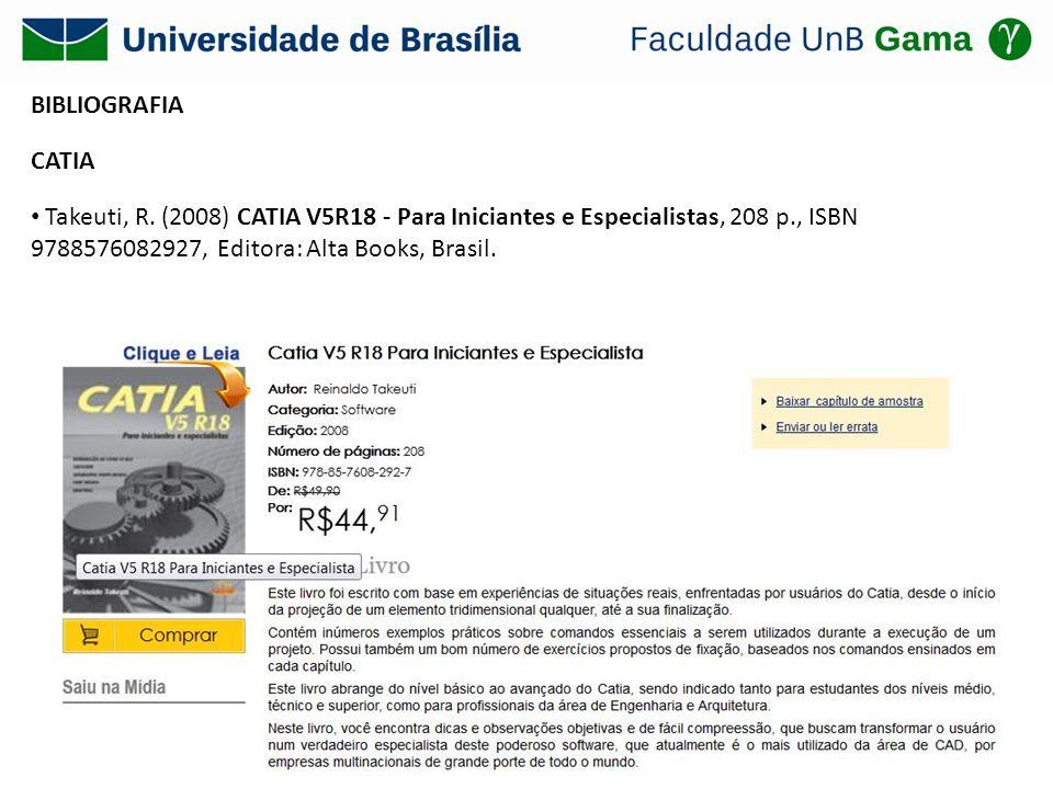 BIBLIOGRAFIA CATIA Takeuti, R. (2008) CATIA V5R18 - Para Iniciantes e Especialistas, 208 p., ISBN 9788576082927, Editora: Alta Books, Brasil.
