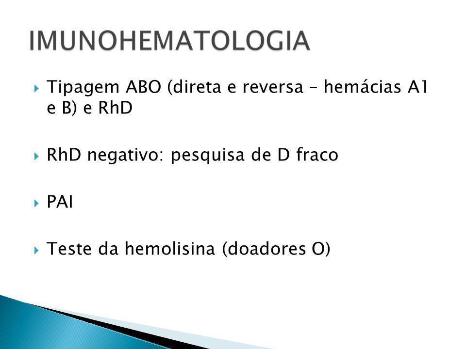 Tipagem ABO (direta e reversa – hemácias A1 e B) e RhD RhD negativo: pesquisa de D fraco PAI Teste da hemolisina (doadores O)