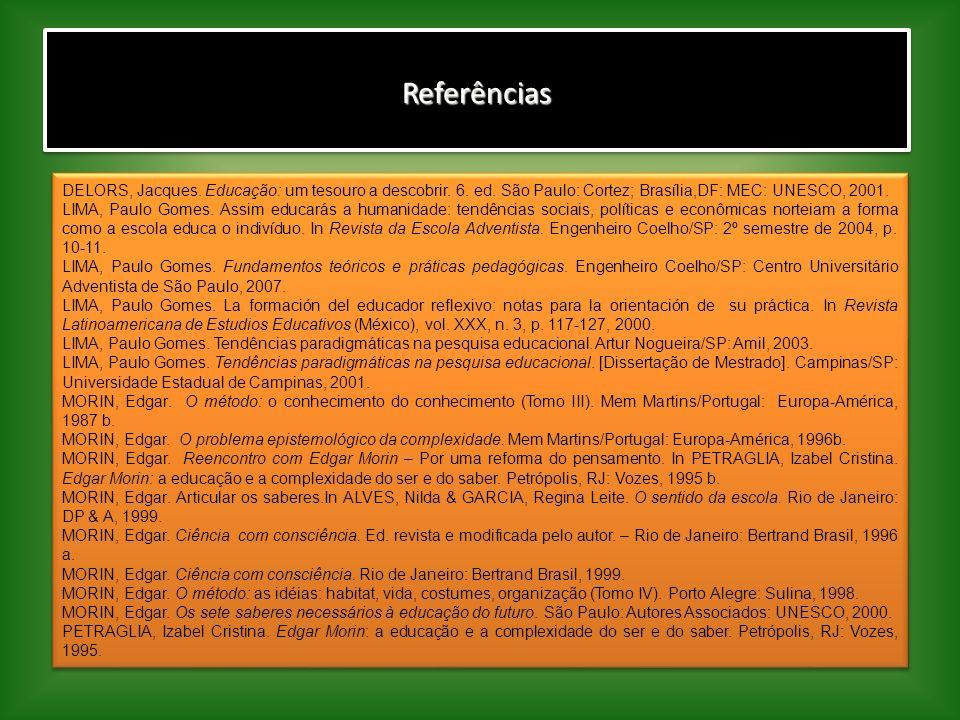ReferênciasReferências DELORS, Jacques. Educação: um tesouro a descobrir. 6. ed. São Paulo: Cortez; Brasília,DF: MEC: UNESCO, 2001. LIMA, Paulo Gomes.