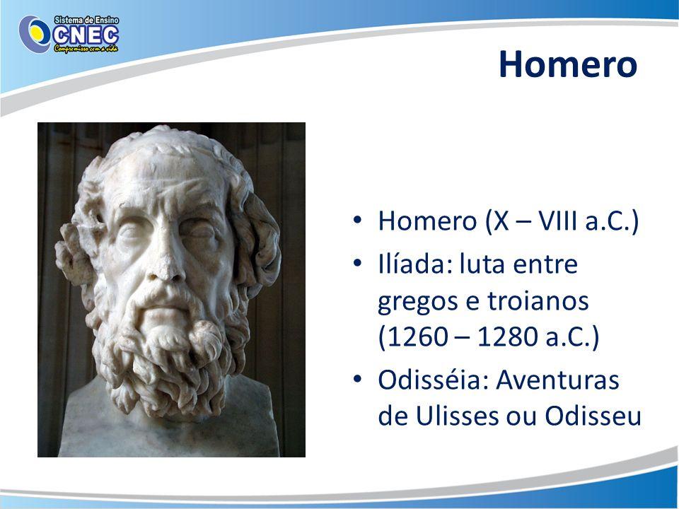 Homero Homero (X – VIII a.C.) Ilíada: luta entre gregos e troianos (1260 – 1280 a.C.) Odisséia: Aventuras de Ulisses ou Odisseu