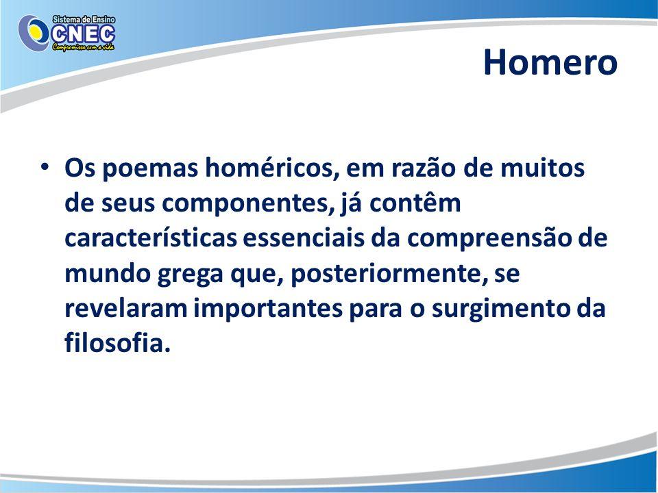 Os poemas homéricos, em razão de muitos de seus componentes, já contêm características essenciais da compreensão de mundo grega que, posteriormente, s