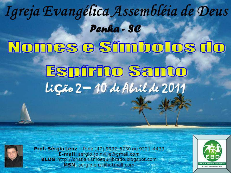 Prof. Sérgio Lenz – fone (47) 9932-6230 ou 9221-4433 E-mail: sergio.joinville@gmail.com BLOG:http://cristianismoequilibrado.blogspot.com MSN: sergiole