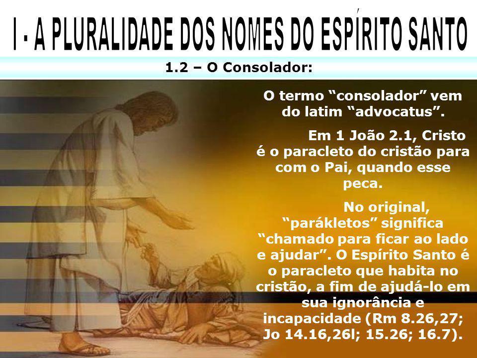 O termo consolador vem do latim advocatus. Em 1 João 2.1, Cristo é o paracleto do cristão para com o Pai, quando esse peca. No original, parákletos si