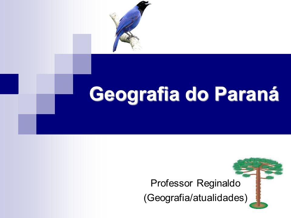 Geografia do Paraná Professor Reginaldo (Geografia/atualidades)
