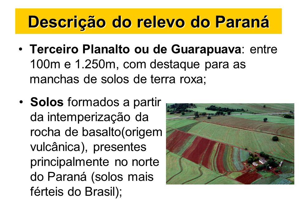Terceiro Planalto ou de Guarapuava: entre 100m e 1.250m, com destaque para as manchas de solos de terra roxa; Descrição do relevo do Paraná Solos form