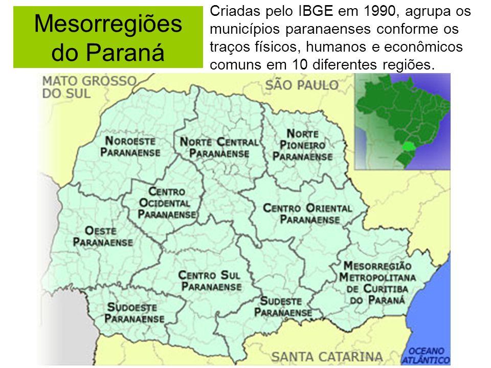Mesorregiões do Paraná Criadas pelo IBGE em 1990, agrupa os municípios paranaenses conforme os traços físicos, humanos e econômicos comuns em 10 difer