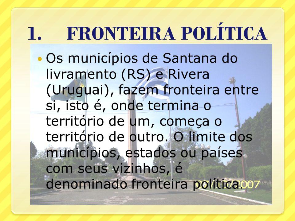 1. FRONTEIRA POLÍTICA Os municípios de Santana do livramento (RS) e Rivera (Uruguai), fazem fronteira entre si, isto é, onde termina o território de u