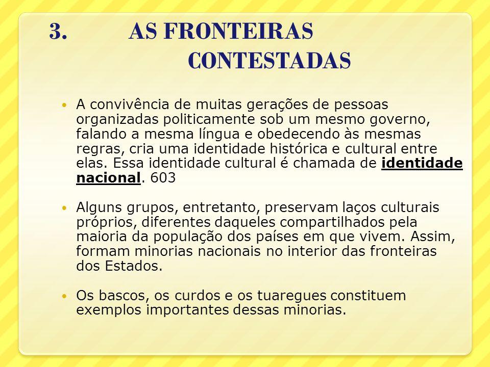 3. AS FRONTEIRAS CONTESTADAS A convivência de muitas gerações de pessoas organizadas politicamente sob um mesmo governo, falando a mesma língua e obed