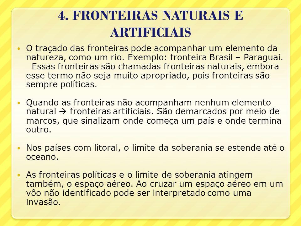 4. FRONTEIRAS NATURAIS E ARTIFICIAIS O traçado das fronteiras pode acompanhar um elemento da natureza, como um rio. Exemplo: fronteira Brasil – Paragu