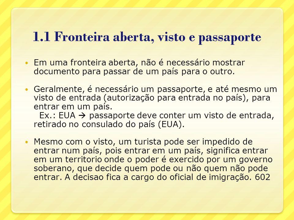 1.1 Fronteira aberta, visto e passaporte Em uma fronteira aberta, não é necessário mostrar documento para passar de um país para o outro. Geralmente,