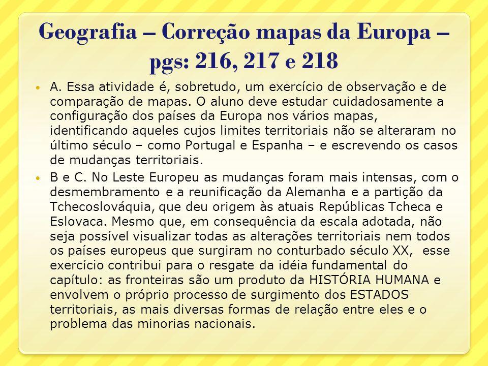 Geografia – Correção mapas da Europa – pgs: 216, 217 e 218 A. Essa atividade é, sobretudo, um exercício de observação e de comparação de mapas. O alun