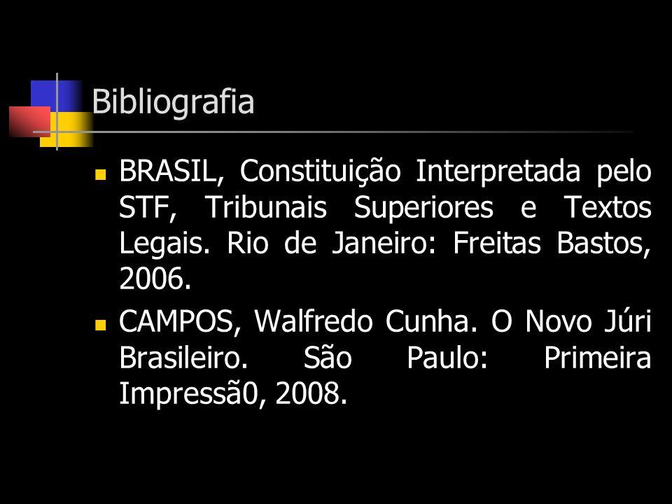 Bibliografia BRASIL, Constituição Interpretada pelo STF, Tribunais Superiores e Textos Legais. Rio de Janeiro: Freitas Bastos, 2006. CAMPOS, Walfredo