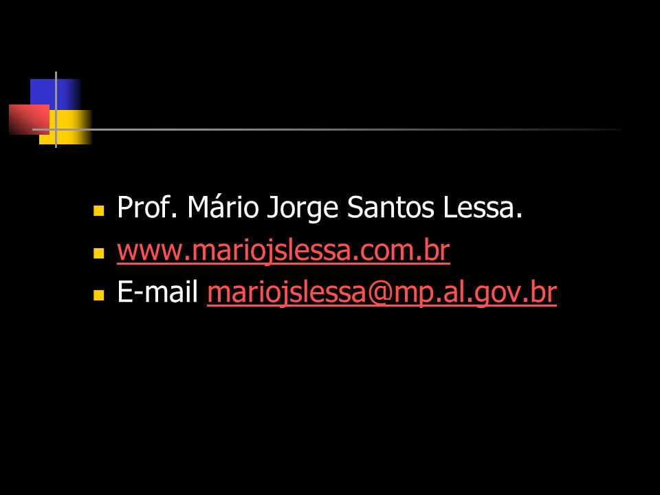 Prof. Mário Jorge Santos Lessa. www.mariojslessa.com.br E-mail mariojslessa@mp.al.gov.brmariojslessa@mp.al.gov.br