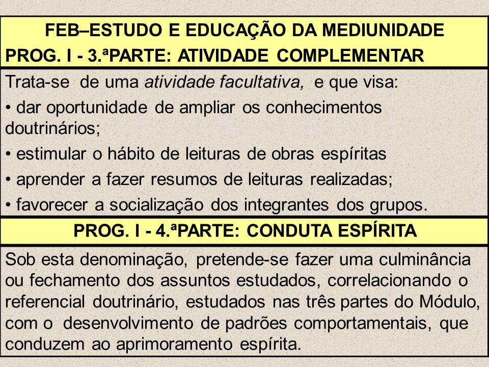 FEB–ESTUDO E EDUCAÇÃO DA MEDIUNIDADE PROG. I - 3.ªPARTE: ATIVIDADE COMPLEMENTAR Trata-se de uma atividade facultativa, e que visa: dar oportunidade de