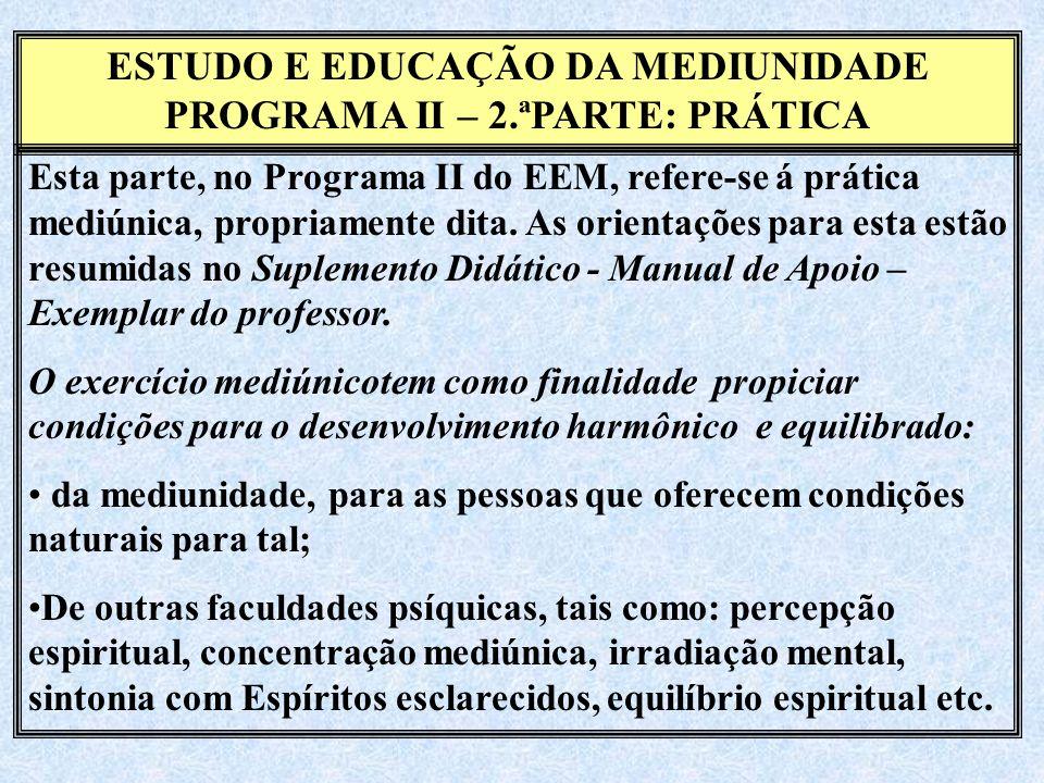 ESTUDO E EDUCAÇÃO DA MEDIUNIDADE PROGRAMA II – 2.ªPARTE: PRÁTICA Esta parte, no Programa II do EEM, refere-se á prática mediúnica, propriamente dita.