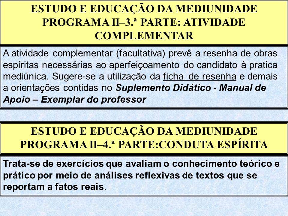 ESTUDO E EDUCAÇÃO DA MEDIUNIDADE PROGRAMA II–3.ª PARTE: ATIVIDADE COMPLEMENTAR A atividade complementar (facultativa) prevê a resenha de obras espírit